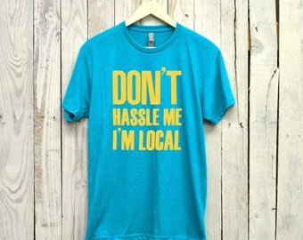 Bill Murray Shirt. Don't Hassle Me I'm Local. What About Bob.
