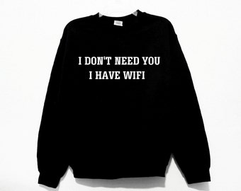I Don't Need You I Have WIFI Graphic Print Unisex Sweatshirt