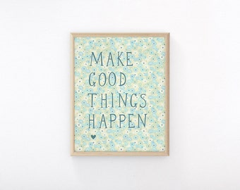 "Printable Art ""Make Good Things Happen"" Quote Print, Wall Decor, Art Print"