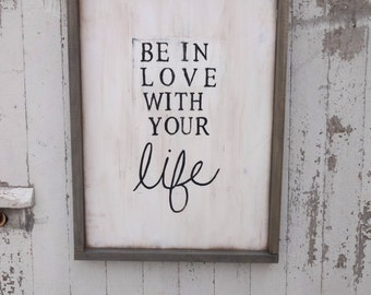 White be in love with your life rustic wood sign