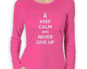 Keep Calm and Never Give Up - Cancer Awareness - Women's Long Sleeve T-Shirt