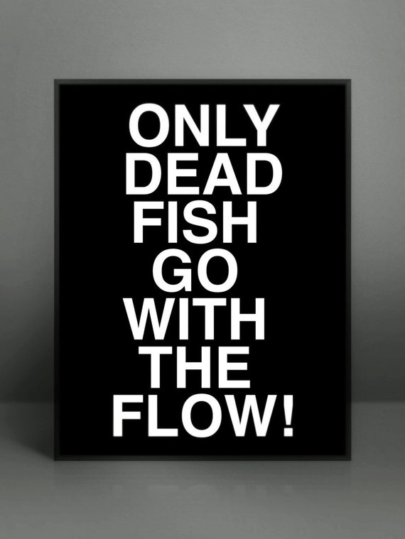Only dead fish go with the flow dead fish prinatble word for Only dead fish go with the flow