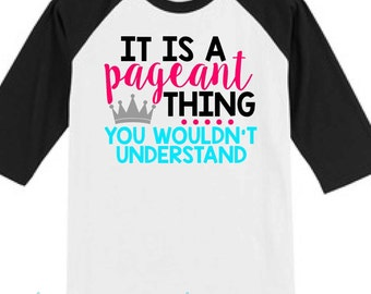 Pageant Girl - Pageant Shirt - Pageant Mom - Beauty Pageant - Pageant Mom Shirt - Pageant Dress - Dress Up - You Wouldn't Understand