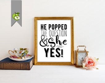 He popped the question she said yes, Printable sign, wedding bridal shower, engagement, photo prop wedding sign, Instant Download whitesuite