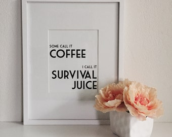 Some Call It Coffee I Call It Survival Juice // Typography Print