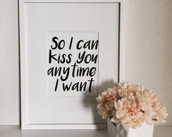 So I Can Kiss You Anytime I Want // Typography Print