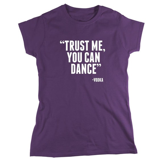 Trust Me You Can Dance - Vodka shirt, alcohol, party, bar crawl - ID: 122