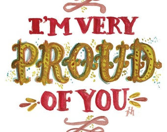 I'm Very Proud of You -- Watercolor Print with hand lettering