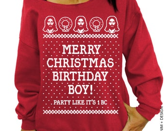 Merry Christmas Birthday Boy - Party Like Its 1 BC - Ugly Christmas Sweater - Red Slouchy Oversized Sweatshirt