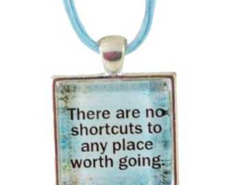 There are no shortcuts to any place worth going Blue Teal Glass Tile Pendant Necklace or Keychain