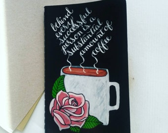 Coffee Quote Calligraphy Hand Painted Moleskine Sketchbook
