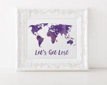Purple Watercolor World Map Print - Travel Quote World Map - Watercolor Map - Lets Get Lost - World Map Quote - Travel Decor - World Map Art