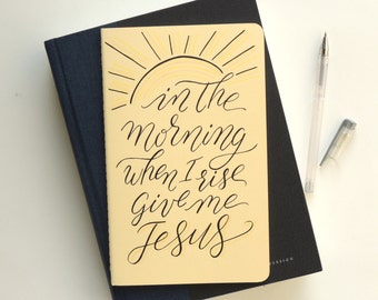 Prayer Journal, Give me Jesus, Christian gift, hand drawn Faith journal. In the Morning when I Rise Give me Jesus