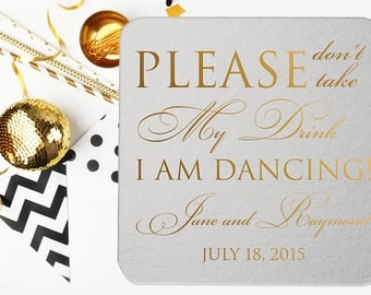 Please don't take my drink I'm Dancing Coasters Coaster Personalized Wedding Coaster Wedding Party Personalized Lots of PRINT COLORS!