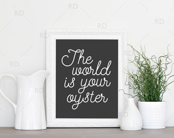 The world is your oyster - PRINTABLE Wall Art / 2 for the price of 1 / Dark grey and tan backgrounds / Keep one and give one as a gift!