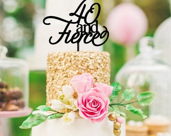 40 and Fierce Cake Topper - 40th Birthday Cake Topper