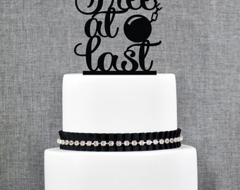 Free At Last Divorce Topper with Ball and Chain accent, Custom Divorce Cake, Modern Cake Topper, Available in several colors- (T224)