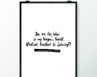 You are my 'Wayne's World' typography A3 print - framed or unframed options available