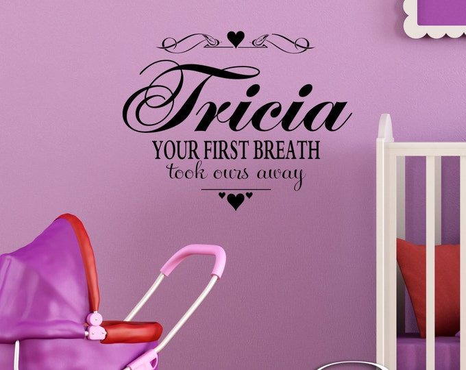 Your first breath took ours away Personalized Name Wall Decal Custom NURSERY  Vinyl sticker home decor baby girl boy scrip font lettering