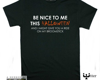 Funny Halloween T Shirt, halloween costume idea, Be Nice To Me This Halloween And I Might Give You A Ride On My Broomstick