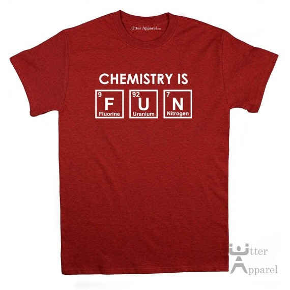 Chemistry teacher gift, Chemistry student graduate gift, chemist, Chemistry is fun t shirt for a chemist a great Christmas gift idea