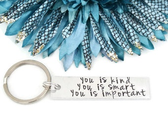 You Is Kind You Is Smart You Is Important Hand Stamped Keychain | The Help Quote Inspirational Quote | Aluminum Keychain | Best Friend Gift