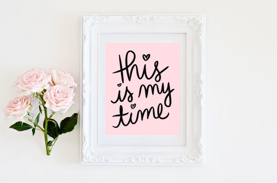 "This is my time - 8""x 10"" Blush Pink/Black Hand Lettered Art Print"