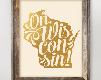 Wisconsin State Printable • WI Home State Art • On, Wisconsin! Typography • Faux Gold Foil State Print 8 x 10 and 11 x 14
