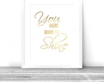 You Were Born to Shine, Inspirational Wall Art Instant Download, Gold lettering Printable, Typography Calligraphy Nursery Quote Phrase Decor