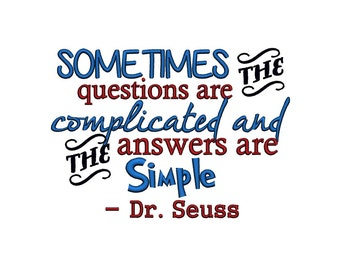 Dr Seuss. Sometimes the questions are complicated and the answers are simple. Instant Download Machine Embroidery Design.  5x7 6x10