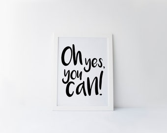 """PRINTABLE Art """"Oh Yes You Can"""" Typography Art Print Black and White Motivational Poster Inspirational Quote Typographic Poster Home Decor"""