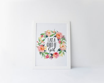 PRINTABLE Art I Am A Child Of God Typography Print Floral Wreath