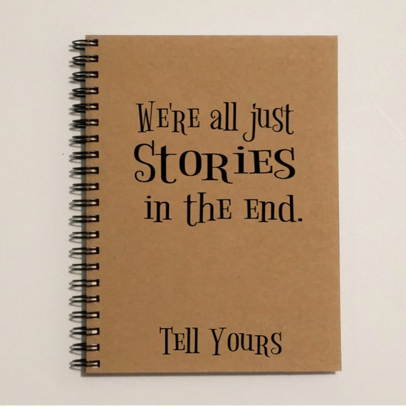 Writing Journal - We're all stories in the end. Tell yours-5 x 7 Journal, Writing journal, Doctor Who quote, Notebook, Spiral notebook