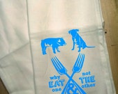 Animal Rights Flour Sack Towel  -  If You Wouldn't Eat Your Dog - Why Eat a Pig - SET OF 2 TOWELS