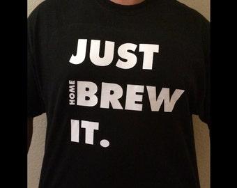 Just Home Brew it T-Shirt. Homebrew. Brewing.
