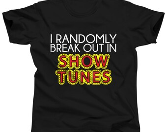 Broadway Shirt - I Randomly Break Out In Show Tunes - Broadway Musical - Broadway Playbill - Broadway Costume - Broadway Party