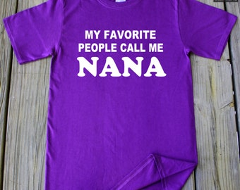 Nana Shirt My Favorite People Call Me Nana Shirt Mother's Day Gift Christmas Gift For Nana Favorite Nana Gift for grandma