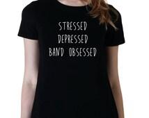 Stressed, Depressed, Band Obsessed, Fangirl Shirt, 5SOS, Black, Unisex, Ladies, Junior T-shirt, Trendy Fashion Shirt