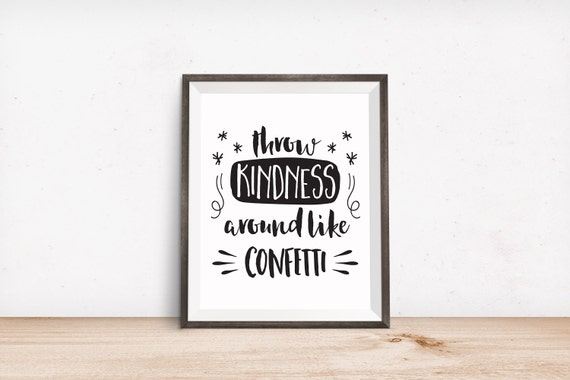 Printable Art, Motivational Quote, Throw Kindness Around like Confetti, Inspirational Print, Typography Quote Prints, Digital Download Print