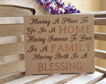 Having a place to go is a home having someone to love is a family having both is a blessing sign/hand painted wood sign/wooden blessing sign