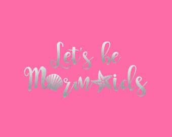 Let's Be Mermaids Silver Metallic Mermaid Iron On Vinyl Decal Matching Mother Daughter Beach Iron on for T Shirt 314