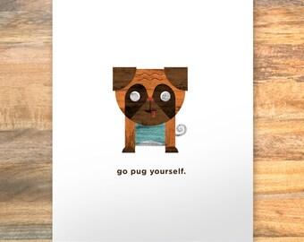 go pug yourself. — punny animal series. pug art print
