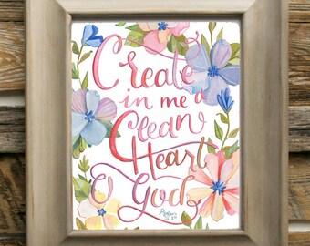 Psalm 51:10 Create in Me a Clean Heart O God - Art Print