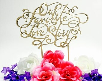 "Our Favorite Love Story Wedding Cake Topper, 7"" inches - Laser Cut Calligraphy Script Handlettered Topper"
