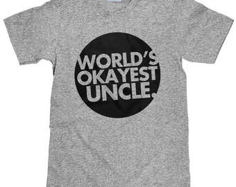 World's Okayest Uncle - Funny Uncle T Shirt - Item 2321
