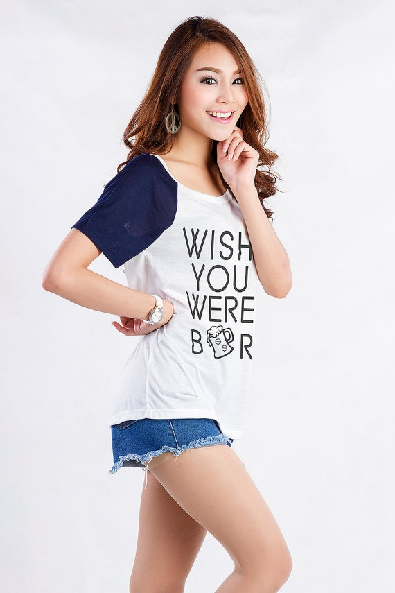 Wish you were beer Womens T-Shirts Funny T-Shirt Hipster Fashion Shirts Cool TShirts Tumblr Raglan Tees Instagram Teenager Gifts Clothes