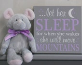 Baby Girl Nursery Decor  Purple Wall Sign: let her sleep for when she wakes she will move mountains - Purple / Gray Nursery Baby Shower Gift