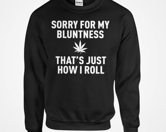 Sorry for my Bluntness That's Just How I Roll Unisex Adult Sweatshirt Black Cotton Crew Neck Marijuana Long Sleeve Outerwear #3021