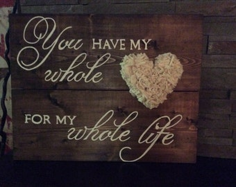 Rustic custom made whole heart for my whole life sign