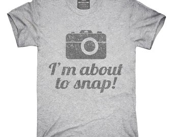 I'm About To Snap Funny Photographer T-Shirt, Hoodie, Tank Top, Gifts